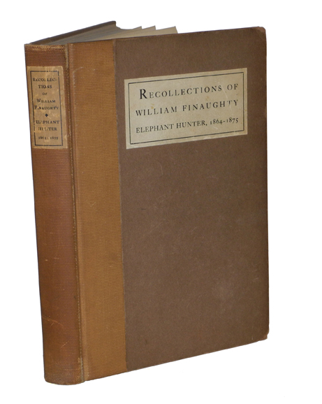 THE RECOLLECTIONS OF WILLIAM FINAUGHTY ELEPHANT HUNTER 1864-1875. Finaughty W.
