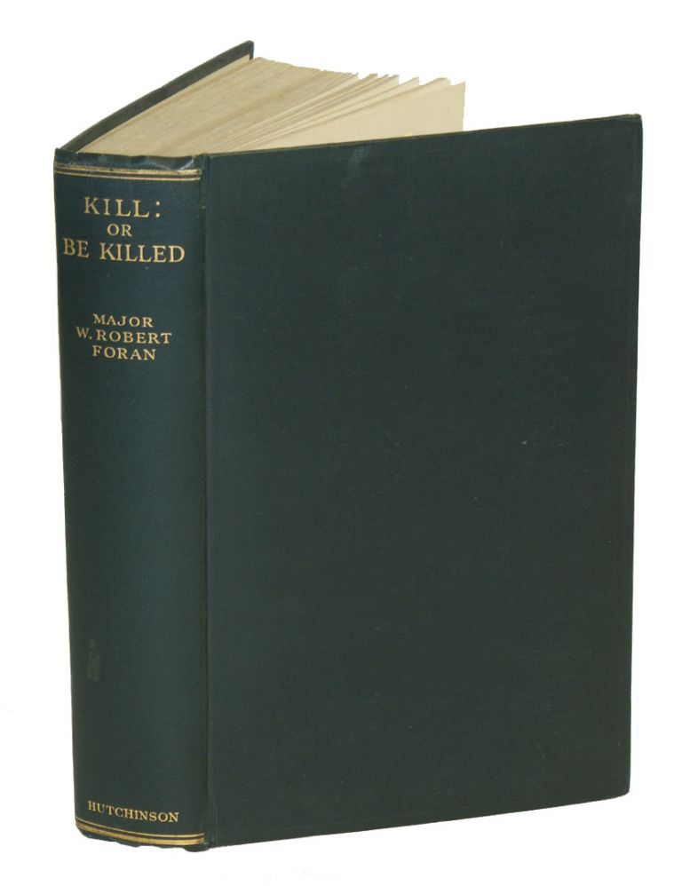 KILL: OR BE KILLED; The Rambling Reminiscences of an amateur Hunter. Foran W. R.