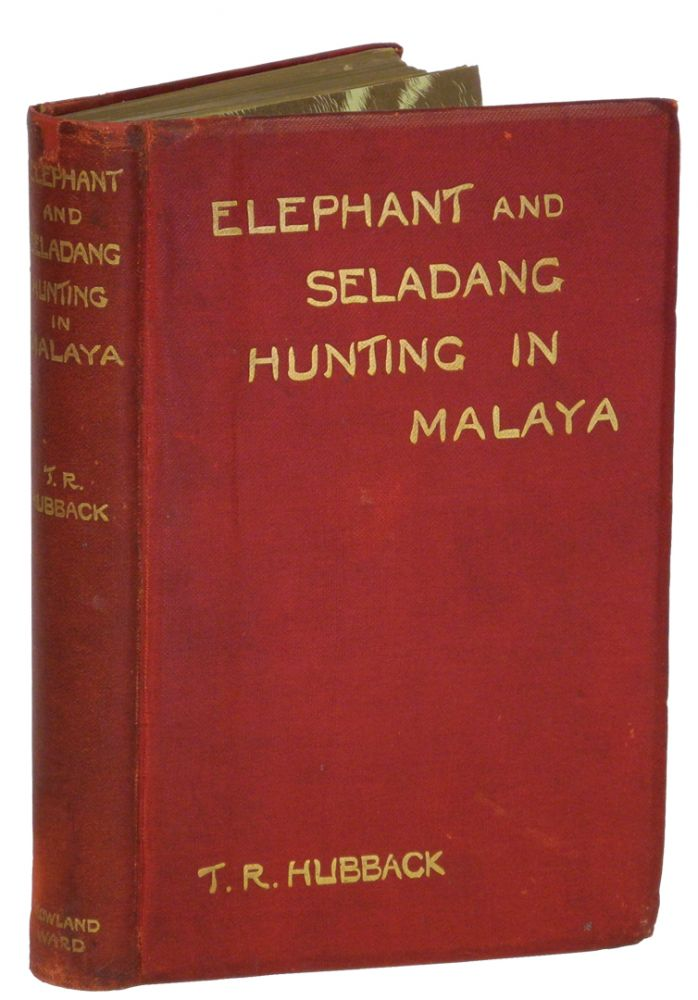 ELEPHANT AND SELADANG HUNTING IN THE FEDERATED MALAY STATES. Hubback T. R.