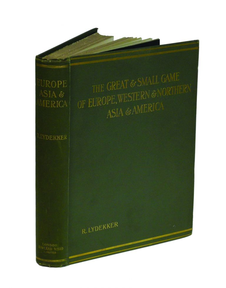 THE GREAT AND SMALL GAME OF EUROPE & WESTERN AND NORTHERN ASIA AND AMERICA; Their Distribution, Habits, and Structure. Lydekker R.
