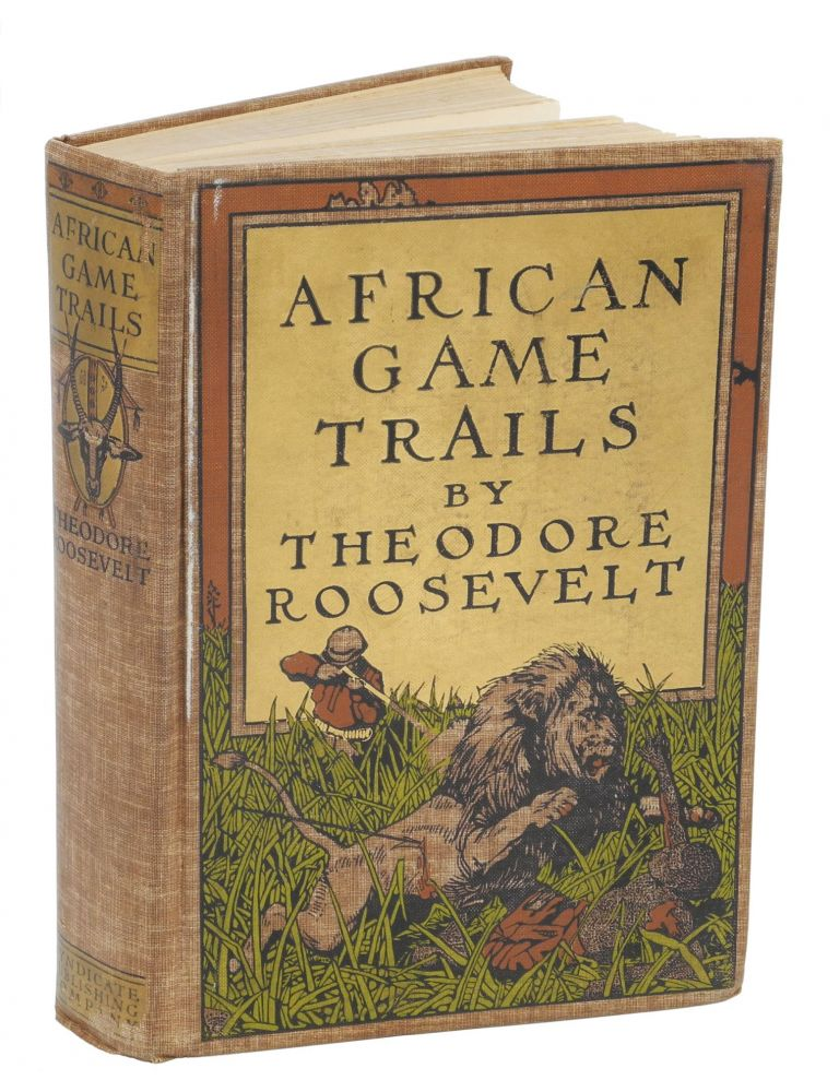 AFRICAN GAME TRAILS; An account of the African wanderings of an American Hunter-Naturalist. Roosevelt T.