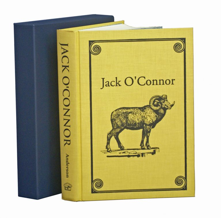 JACK O'CONNOR; The Legendary Life of America's Greatest Gunwriter. Anderson R.