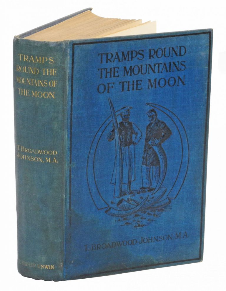 TRAMPS ROUND THE MOUNTAINS OF THE MOON; and Through the Black Gate of the Congo State. Johnson T. B.