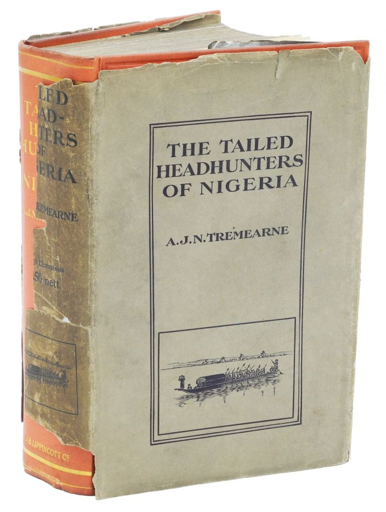 THE TAILED HEAD-HUNTERS OF NIGERIA; An Account of an Official's Seven Years' Experiences in the Northern Nigerian Pagan Belt, and a Description of the Manners, Habits, and Customs of the Native Tribes. Tremearne Major A. J. N.