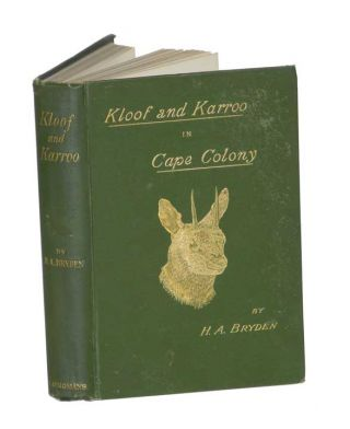 KLOOF AND KARROO: SPORT, LEGEND AND NATURAL HISTORY IN CAPE COLONY; With a notice of the Game...