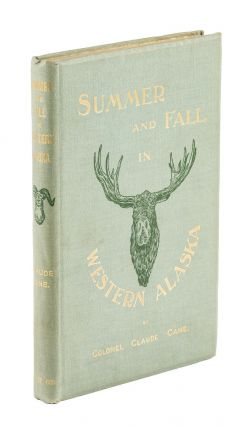 A SUMMER AND FALL IN WESTERN ALASKA:; The Record of a Trip to Cook's Inlet After Big Game. Cane C