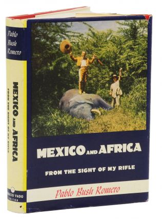 MEXICO AND AFRICA FROM THE SIGHTS OF MY RIFLE. Romero P. B