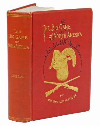 THE BIG GAME OF NORTH AMERICA; Its Habits, Habitat, Haunts, and Characteristics; how, when, and...