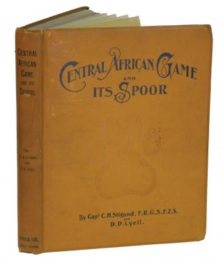 CENTRAL AFRICAN GAME AND ITS SPOOR. Stigand C. H., Lyell D. D