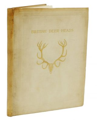 "BRITISH DEER HEADS; An Illustrated Record of the Exhibition Organized by ""Country Life,"" and held..."