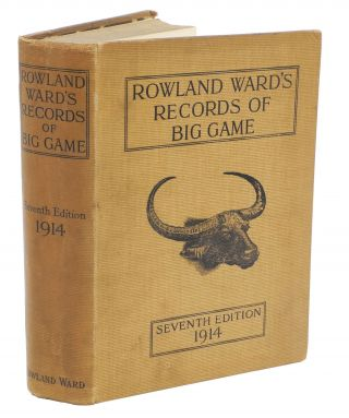 ROWLAND WARD'S RECORDS OF BIG GAME EDITION; With their Distribution, Characteristics, Dimensions,...