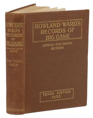 ROWLAND WARD'S RECORDS OF BIG GAME; African And Asiatic Sections, Giving their Distribution,...
