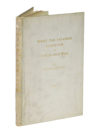 WHAT THE JAPANESE STOOD FOR IN THE WORLD WAR.; With introductions by Viscounts K. Kaneko, Ishii,...